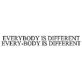 3aadc7dae3d EVERYBODY IS DIFFERENT EVERY-BODY IS DIFFERENT Trademark - Serial Number  85789802    Justia Trademarks