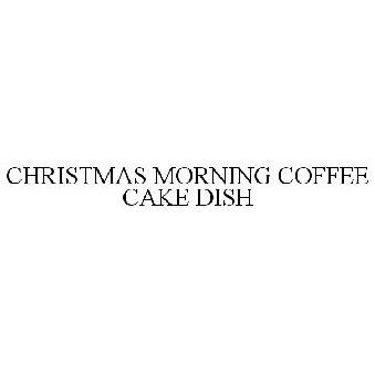 Christmas Morning Coffee Cake Dish Trademark Of Chinaberry Inc