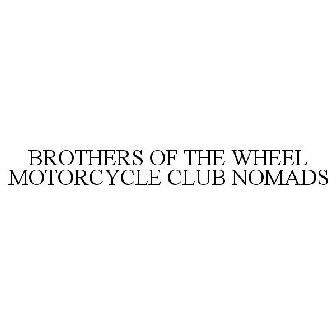 BROTHERS OF THE WHEEL MOTORCYCLE CLUB NOMADS Trademark