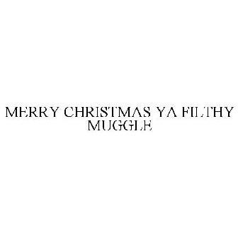 1af90b4f MERRY CHRISTMAS YA FILTHY MUGGLE Trademark - Serial Number 86467718 ::  Justia Trademarks
