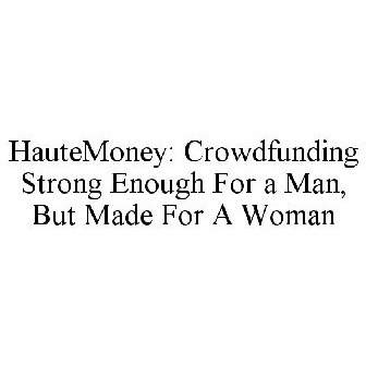 Hautemoney Crowdfunding Strong Enough For A Man But Made For A
