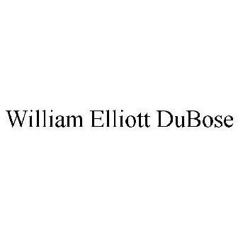 WILLIAM ELLIOTT DUBOSE Trademark of William Elliott Dubose