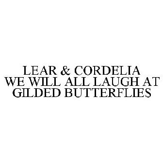 Lear Cordelia We Will All Laugh At Gilded Butterflies Trademark