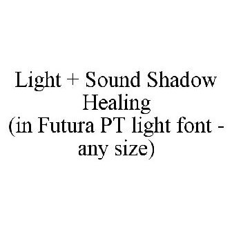 LIGHT + SOUND SHADOW HEALING (IN FUTURA PT LIGHT FONT - ANY SIZE
