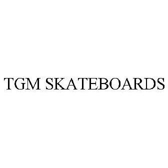 TGM SKATEBOARDS Trademark of TGM Distribution, Inc