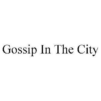 GOSSIP IN THE CITY Trademark - Serial Number 87736353