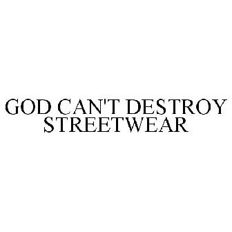 GOD CAN'T DESTROY STREETWEAR Trademark Application of GCDS