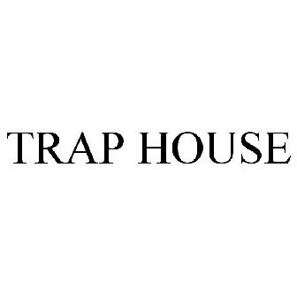 TRAP HOUSE Trademark Application of Trap House, LLC - Serial