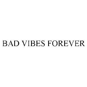 BAD VIBES FOREVER Trademark of Bad Vibes Forever, LLC
